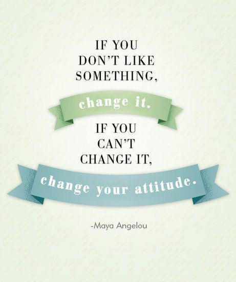 If you don't like something, change it. If you can't change it, change your attitude Picture Quote #1