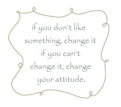 If you don't like something, change it. If you can't change it, change your attitude Picture Quote #2