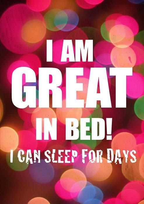 I am great in bed. I can sleep for days Picture Quote #1