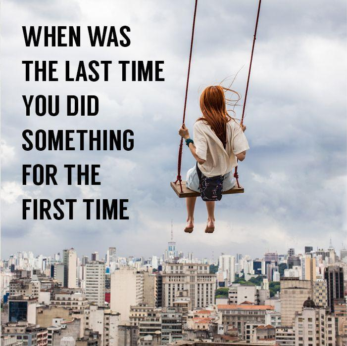 First Time Quotes: When Was The Last Time You Did Something For The First