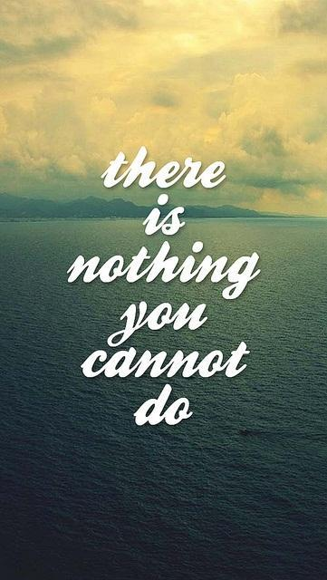 There is nothing you cannot do Picture Quote #1