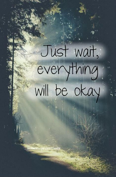 Just wait everything will be okay  Picture Quotes