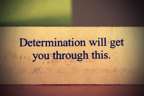 Determination will get you through this Picture Quote #1
