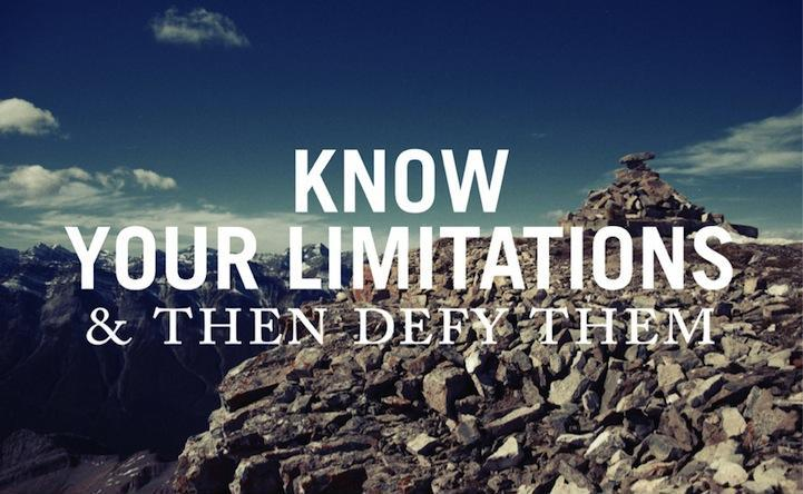 Know your limitations and then defy them Picture Quote #1
