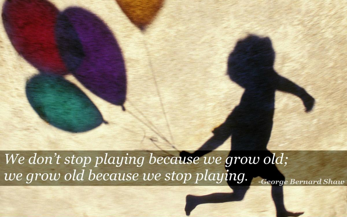We do not stop playing because we grow old, we grow old because we stop playing Picture Quote #1