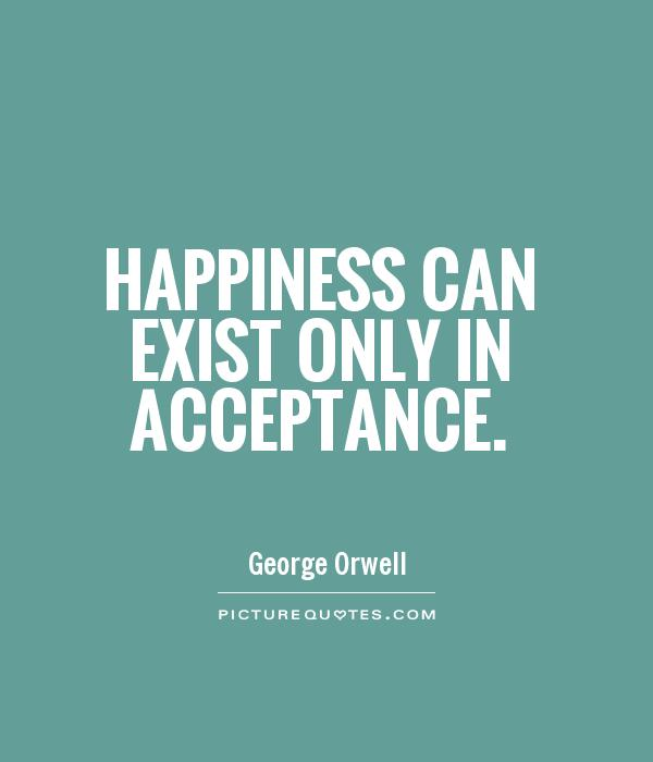 Happiness can exist only in acceptance Picture Quote #1