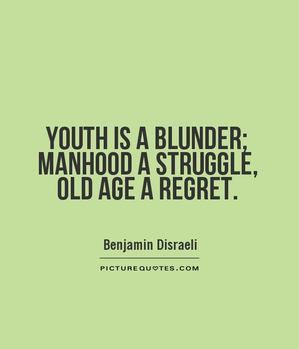Youth is a blunder; Manhood a struggle, Old Age a regret Picture Quote #1