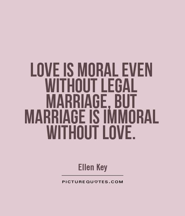 Love is moral even without legal marriage, but marriage is immoral without love Picture Quote #1