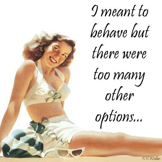 I meant to behave but there were too many other options Picture Quote #2