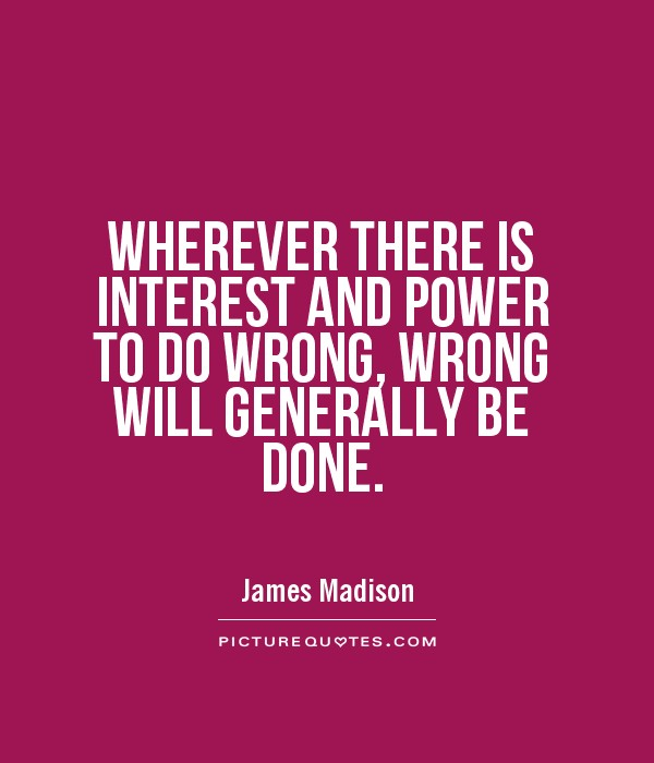 Wherever there is interest and power to do wrong, wrong will generally be done Picture Quote #1