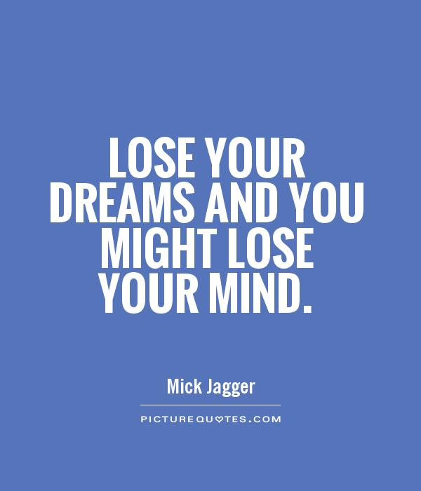 Lose your dreams and you might lose your mind Picture Quote #1