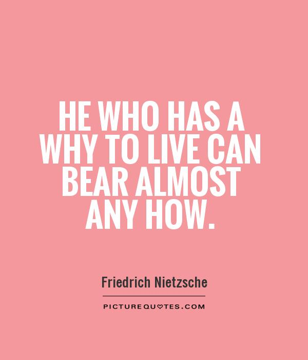 He who has a why to live can bear almost any how Picture Quote #1