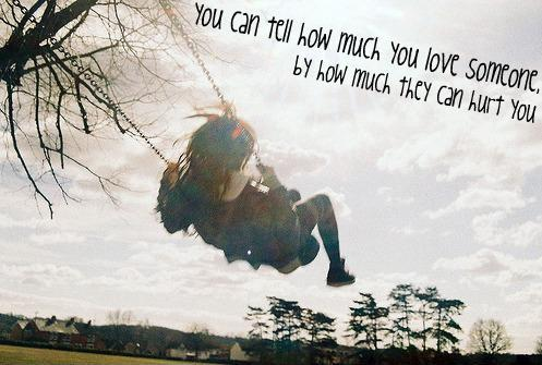 You can tell how much you love someone by how much they can hurt you Picture Quote #1