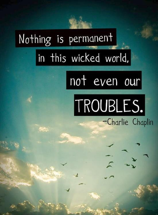 Nothing is permanent in this wicked world, not even our troubles Picture Quote #1