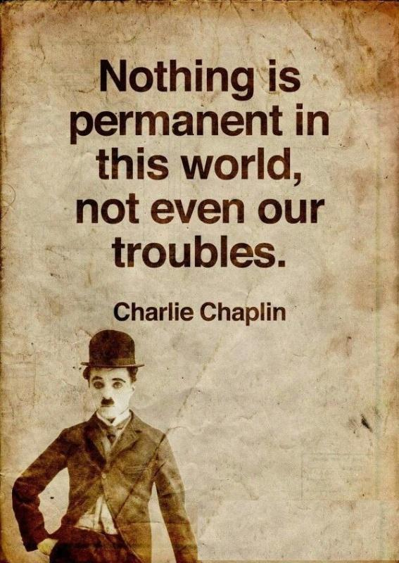 Nothing is permanent in this wicked world, not even our troubles Picture Quote #2