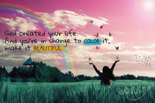 God created your life, and you're in charge to color it make it beautiful Picture Quote #1