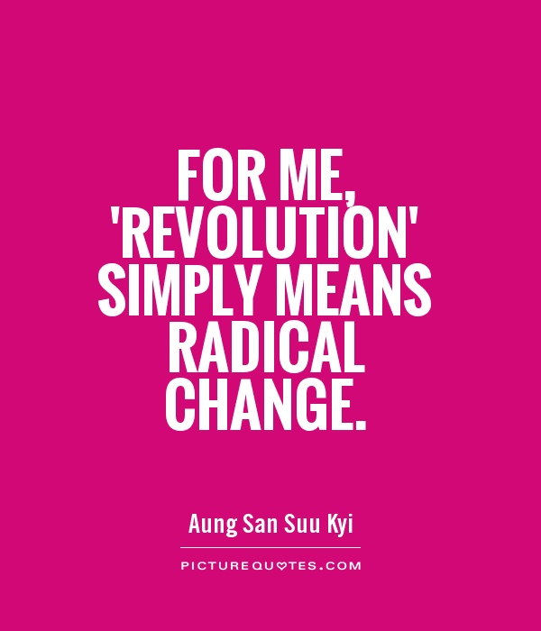 For me, 'revolution' simply means radical change Picture Quote #1