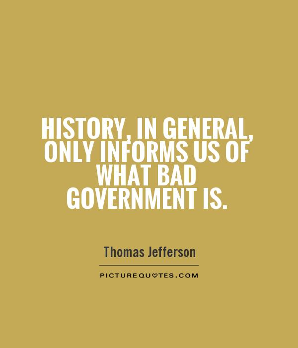 History, in general, only informs us of what bad government is Picture Quote #1