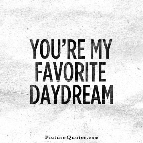 You're my favorite daydream Picture Quote #2