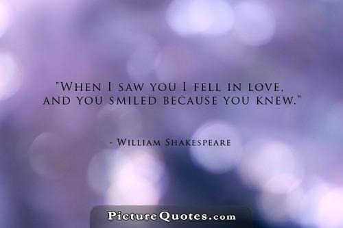 When I first saw you I fell in love, and you smiled because you knew Picture Quote #3