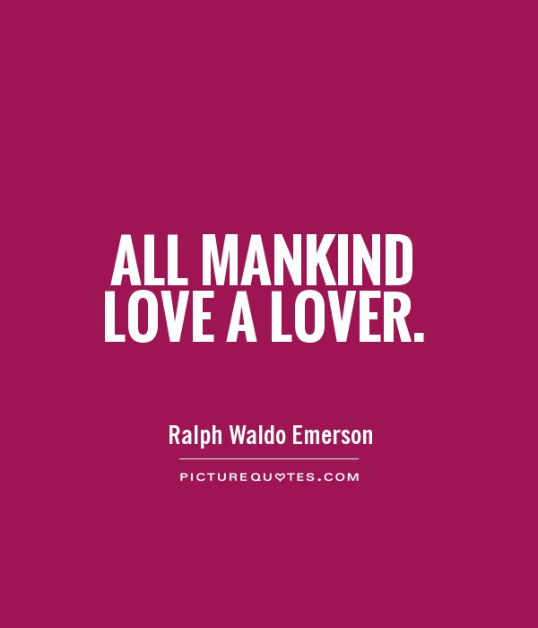 All mankind love a lover Picture Quote #1
