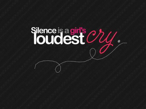 Silence is a girl's loudest cry Picture Quote #1