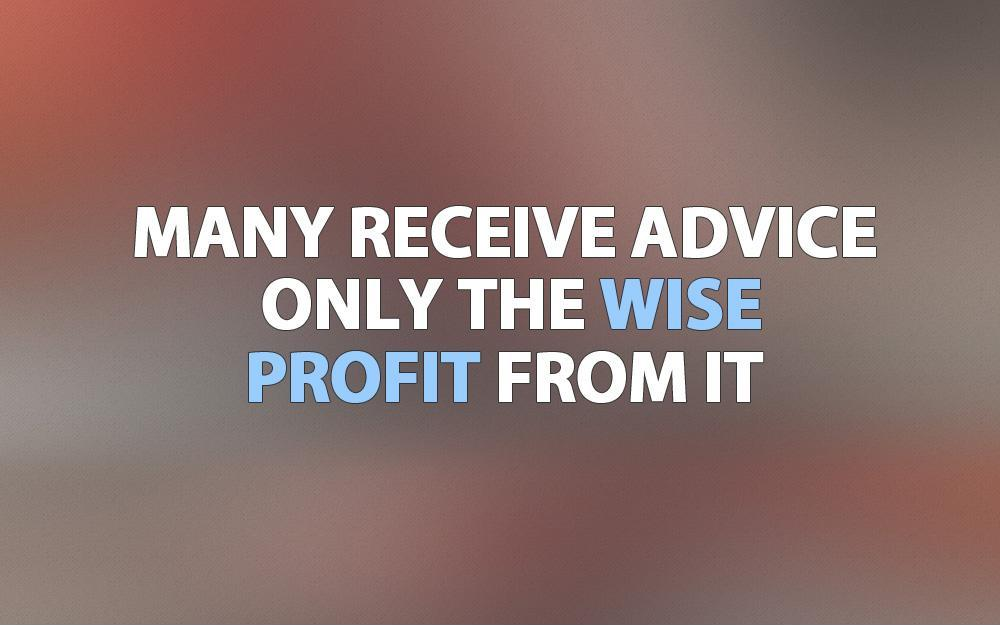 Many receive advice, only the wise profit from it Picture Quote #1