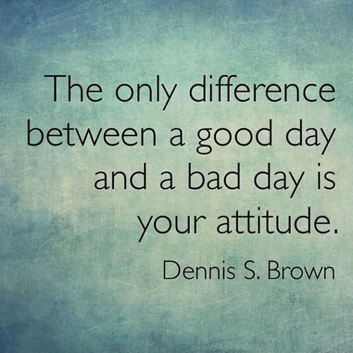 The only difference between a good day and a bad day is your attitude Picture Quote #1