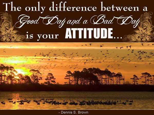 The only difference between a good day and a bad day is your attitude Picture Quote #2