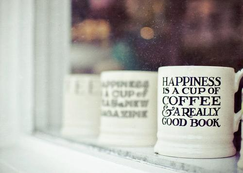 Happiness is a cup of coffee and a really good book Picture Quote #1