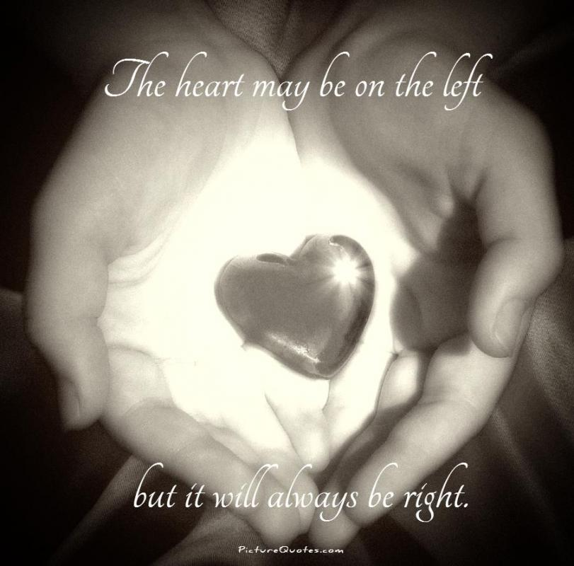 The heart may be on the left but it will always be right Picture Quote #1