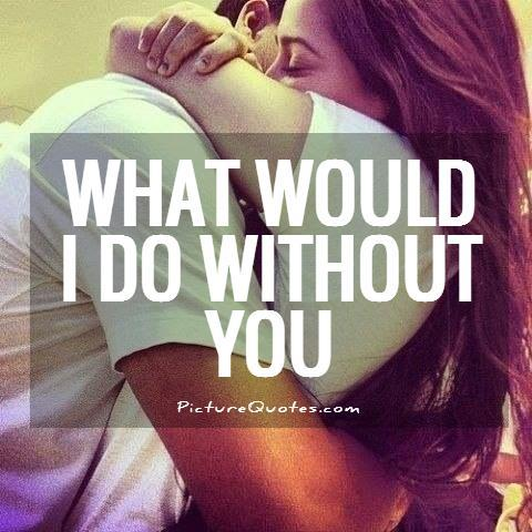 What would i do without you Picture Quote #1