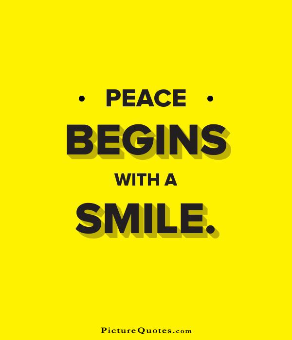 Peace begins with a smile Picture Quote #5