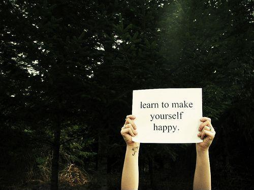 Learn to make yourself happy Picture Quote #1