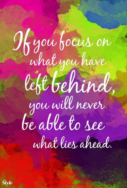 If you focus on what you left behind, you will never be able to see what lies ahead Picture Quote #2