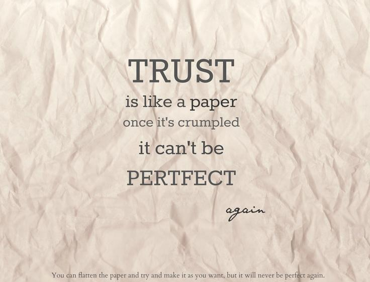 Trust is like a paper once it's crumpled it can't be perfect again Picture Quote #1