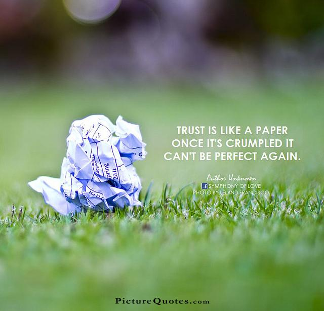 Trust is like a paper once it's crumpled it can't be perfect again Picture Quote #2