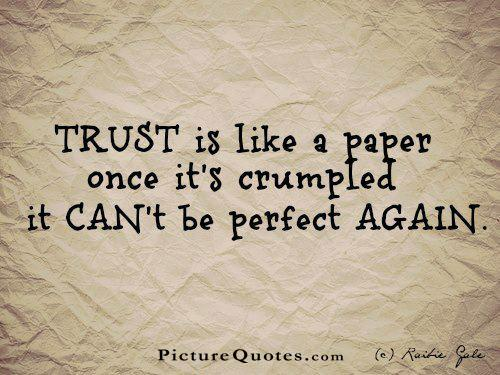 Trust is like a paper once it's crumpled it can't be perfect again Picture Quote #3