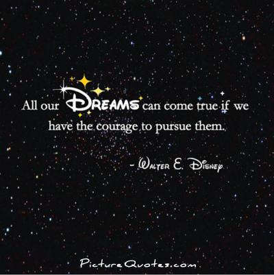 All our dreams can come true, if we have the courage to pursue them Picture Quote #1