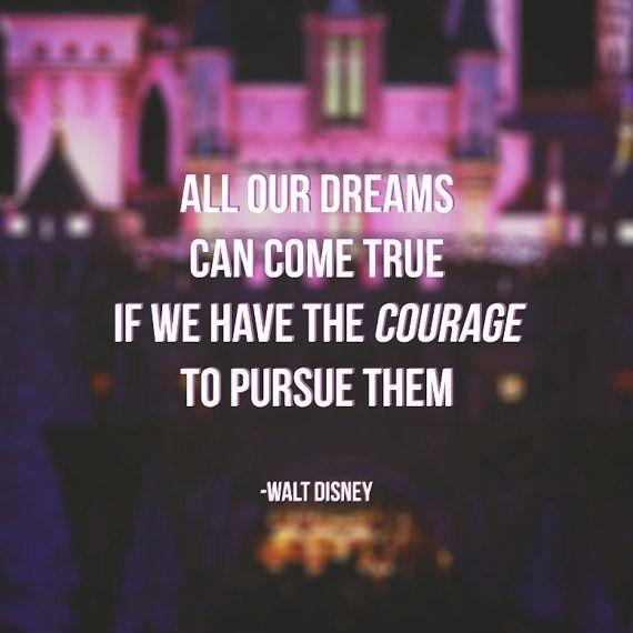 All our dreams can come true, if we have the courage to pursue them Picture Quote #2