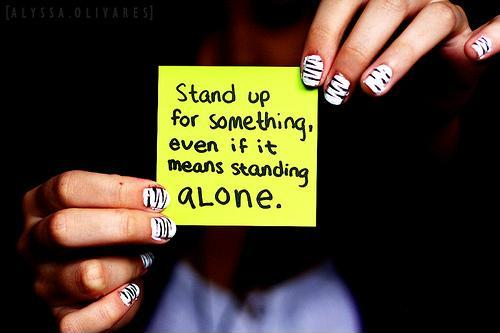 Stand up for something, even if it means standing alone Picture Quote #1