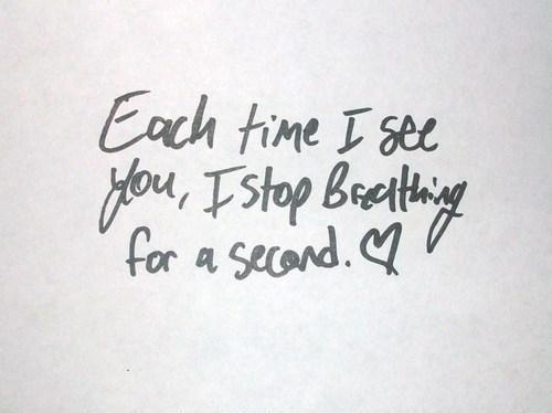 Each time i see you i stop breathing for a second Picture Quote #1