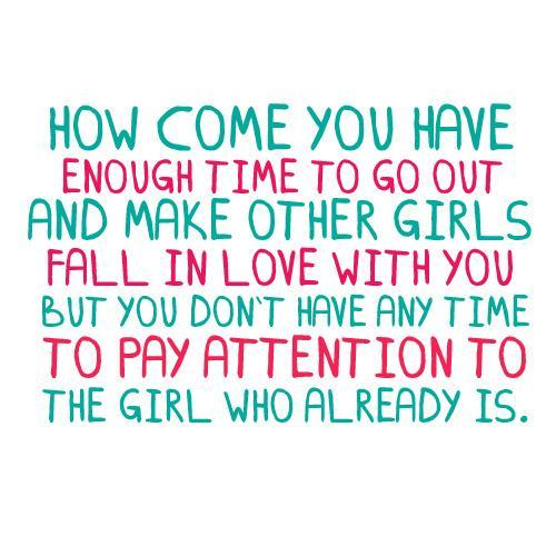 How come you have enough time to go out and make other girls fall in love with you Picture Quote #1