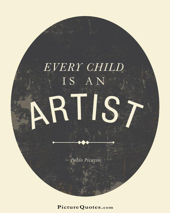 Every child is an artist. The problem is how to remain an artist once we grow up. Picture Quote #3