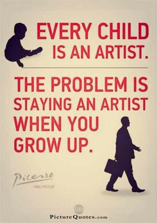 Every child is an artist. The problem is how to remain an artist once we grow up. Picture Quote #4
