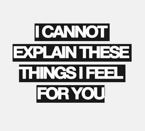 I cannot explain these things i feel for you Picture Quote #1