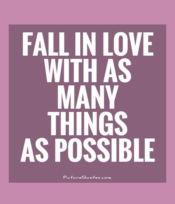 Fall in love with as many things as possible Picture Quote #1