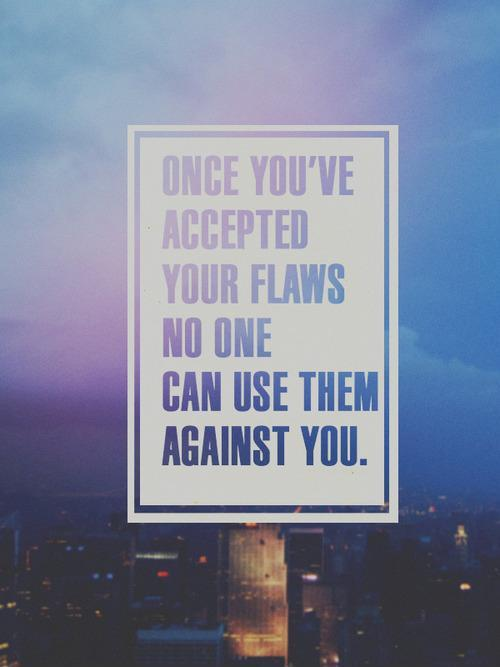 Once you've accepted your flaws, no one can use them against you Picture Quote #1