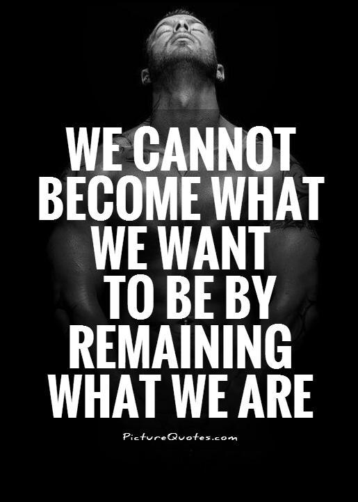 We cannot become what we want to be by remaining what we are Picture Quote #1