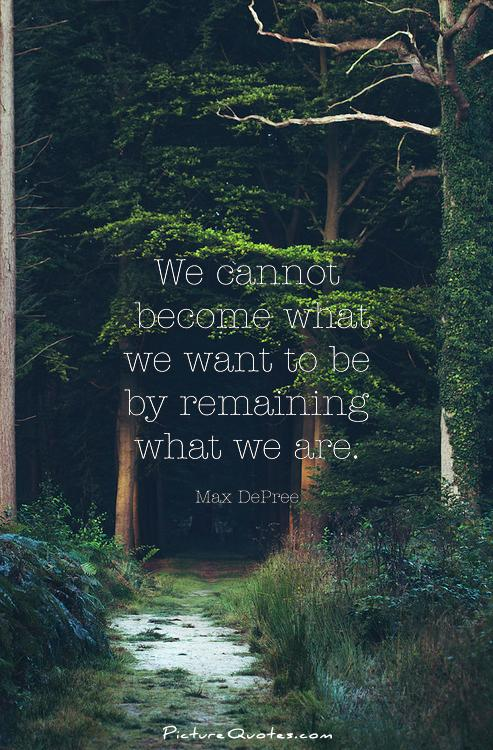 We cannot become what we want to be by remaining what we are Picture Quote #2